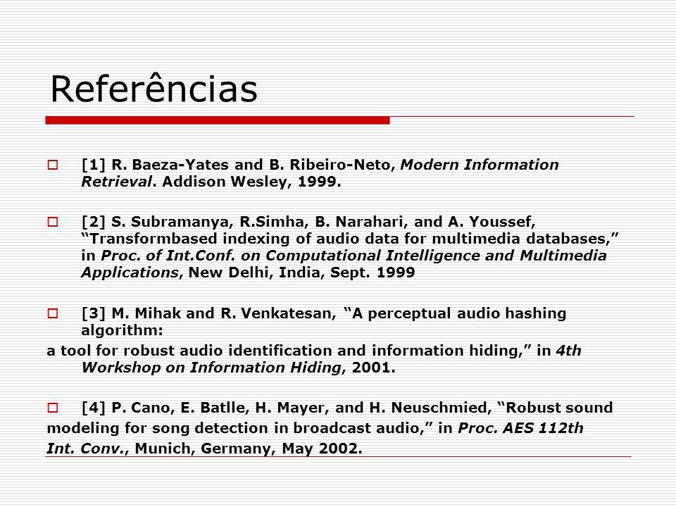 Referências [1] R. Baeza-Yates and B. Ribeiro-Neto, Modern Information Retrieval. Addison Wesley, 1999.